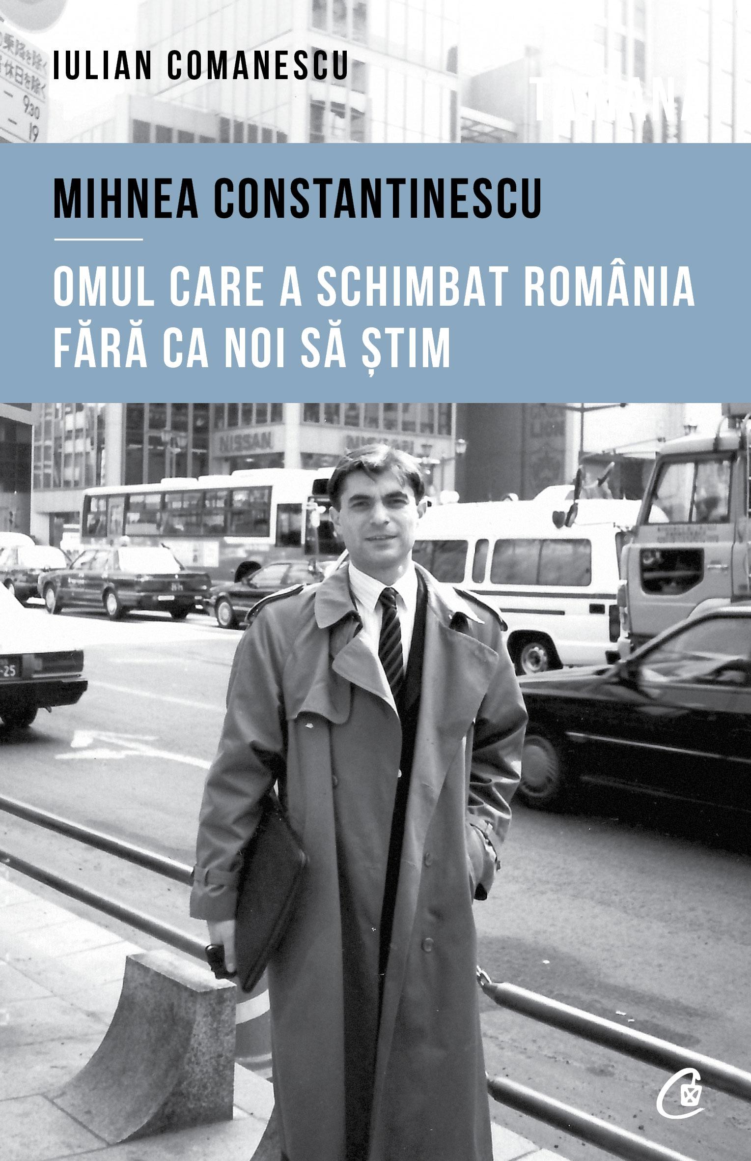 Mihnea Constantinescu - Omul care a schimbat România fără ca noi să știm